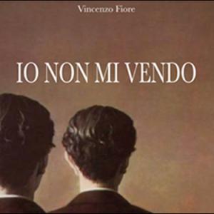 Vincenzo Fiore: l'autore di Io non mi vendo si racconta