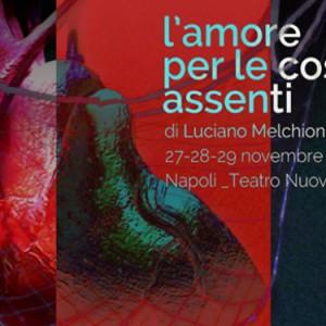 Luciano Melchionna: L'amore per le cose assenti