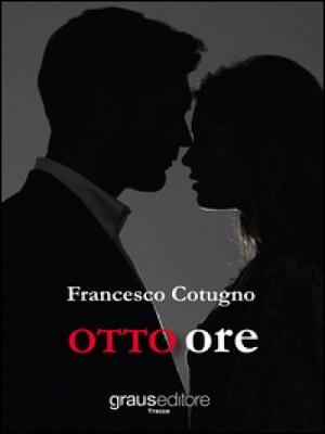 Otto ore, l'esordio letterario di Francesco Cotugno