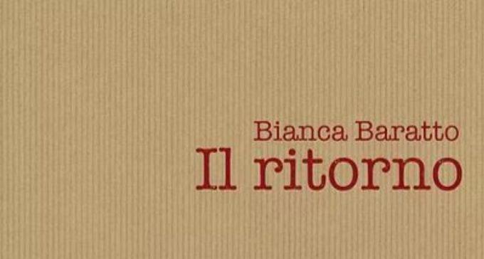 """""""Il ritorno"""" di Bianca Baratto: quando ritornare è riscoprire"""
