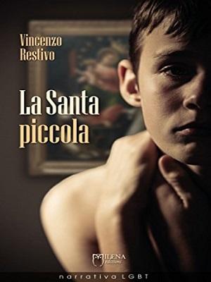 La Santa piccola, un romanzo di Vincenzo Restivo