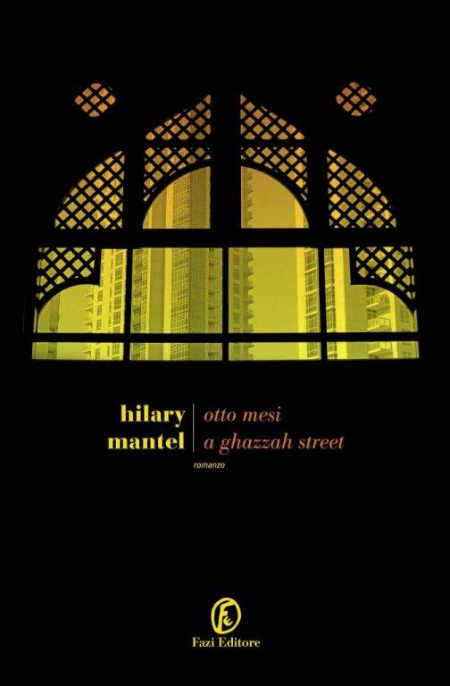 Otto mesi a Ghazzah Street, il nuovo atteso romanzo di Hilary Mantel