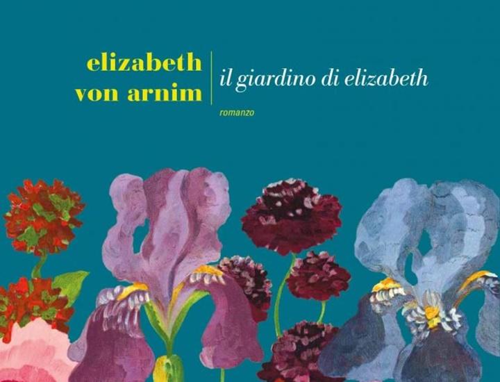 Il giardino di elizabeth von arnim per la fazi editore eroica fenice eroica fenice - Il giardino di elizabeth ...