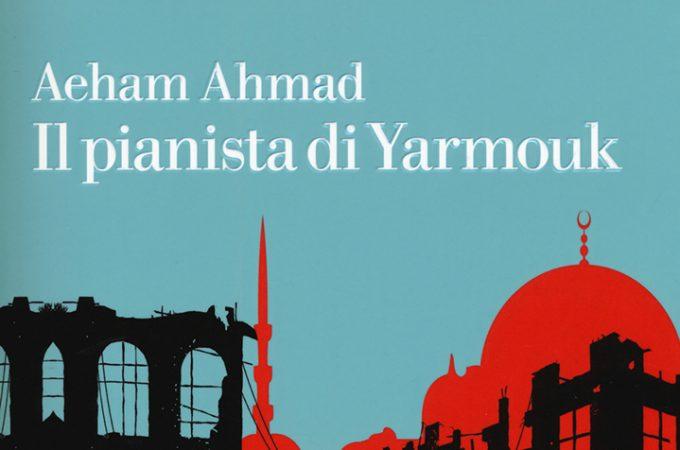 Il pianista di Yarmouk di Aeham Ahmad: il musicista tra le bombe