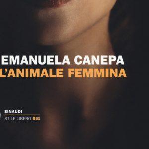 L'animale femmina di Emanuela Canepa, Einaudi Editore