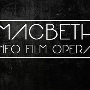 Macbeth Neo Film Opera: l'esordio di Daniele Campea