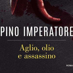 Aglio, olio e assassino, il nuovo libro di Pino Imperatore (Recensione)