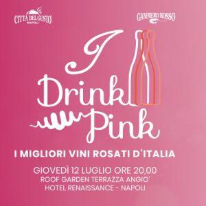 I Drink Pink, i migliori vini rosati d'Italia il 12 luglio a Napoli