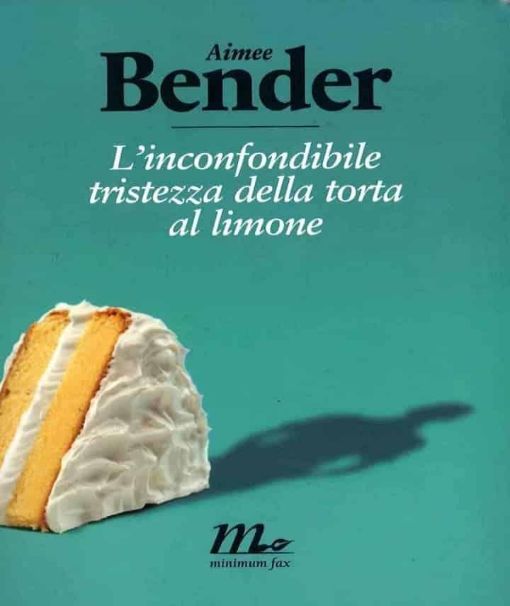 Aimee Bender e L'inconfondibile tristezza della torta al limone