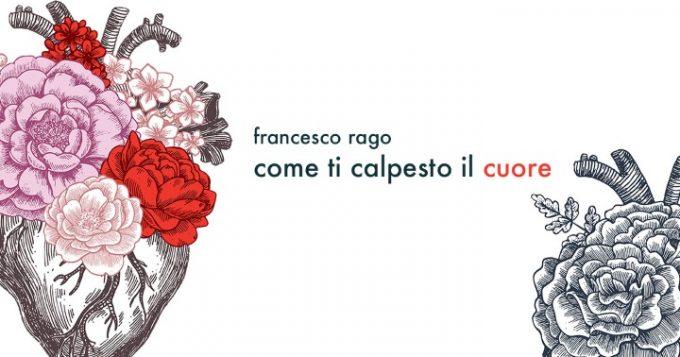 Come ti calpesto il cuore, il nuovo romanzo di Francesco Rago