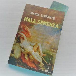 Mala semenza, l'imperdibile romanzo di Maria Elefante