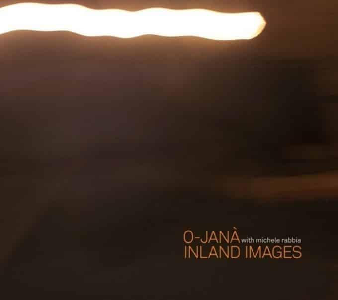 Copertina di Inland Images - O-Janà e Michele Rabbia