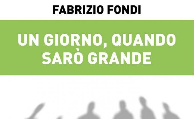 Un giorno, quando sarò grande di Fabrizio Fondi
