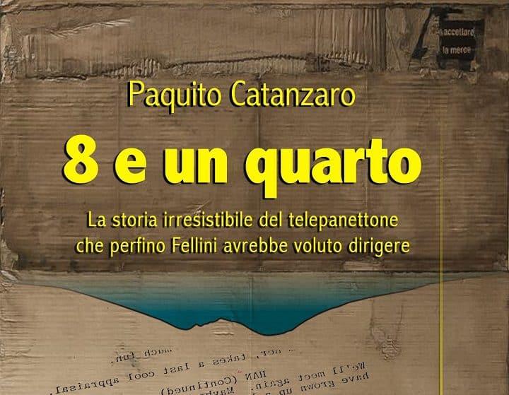 8 e un quarto: il nuovo libro di Paquito Catanzaro