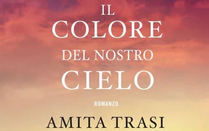 Il colore del nostro cielo, l'imperdibile romanzo di Amita Trasi