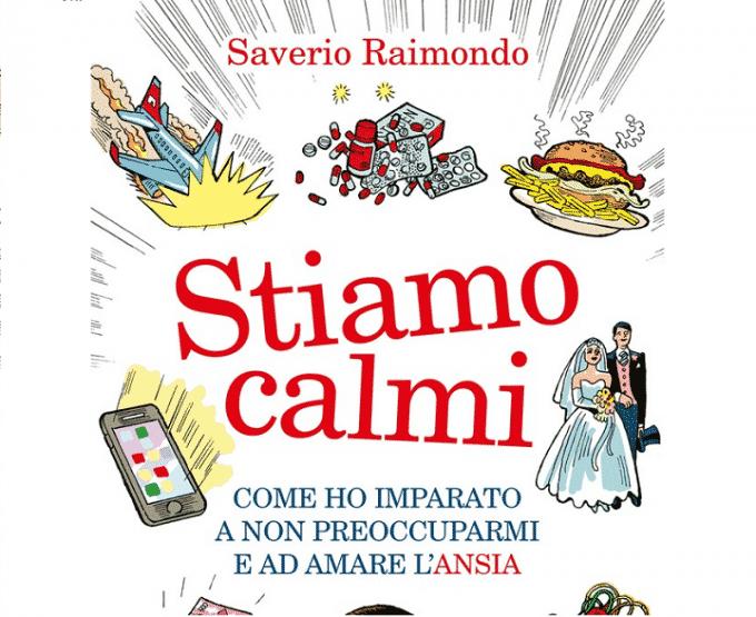 Stiamo calmi. - Il libro geniale di Saverio Raimondo (Recensione)