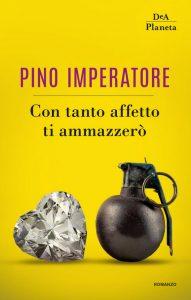 Con tanto affetto ti ammazzerò: l'ultimo libro di Pino Imperatore