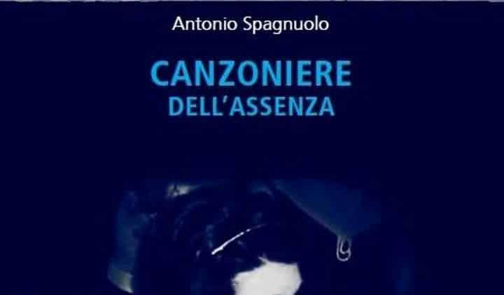 Canzoniere dell'assenza di Antonio Spagnuolo (Recensione)