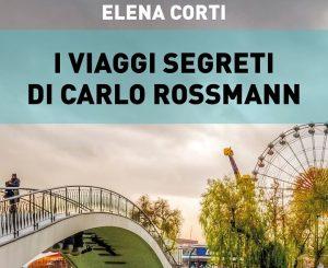 I viaggi segreti di Carlo Rossmann, un romanzo di Elena Corti