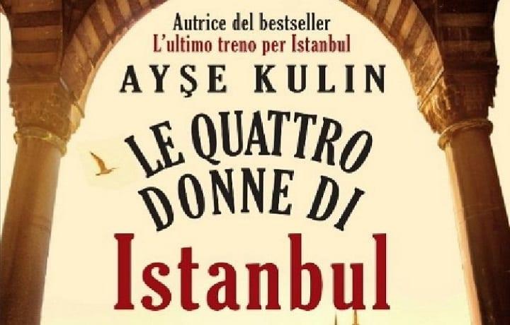 Le quattro donne di Istanbul, un romanzo storico di Ayşe Kulin