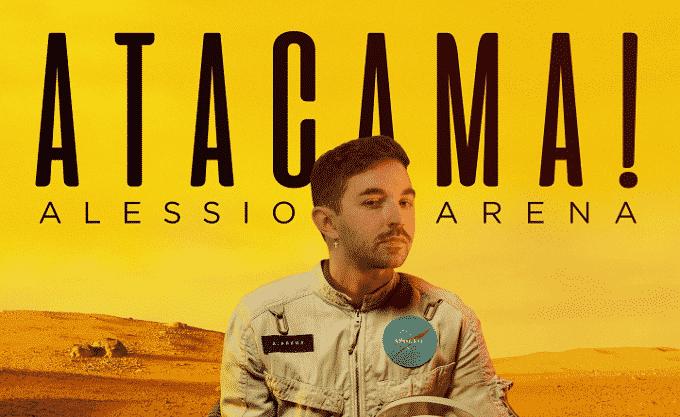 Atacama!, luoghi, lingue, emozioni: intervista ad Alessio Arena