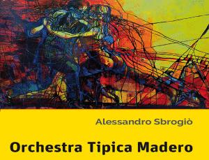Orchestra Tipica Madero di Alessandro Sbrogiò – Recensione