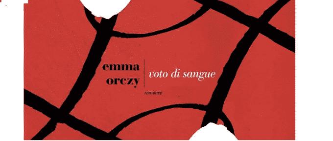 Voto di sangue, un romanzo della scrittrice britannica Emma Orczy