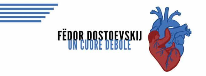 Fëdor Dostoevskij: battiti di Un cuore debole | Recensione