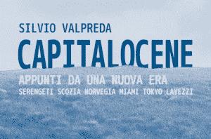 Capitalocene. Appunti da una nuova era di Silvio Valpreda