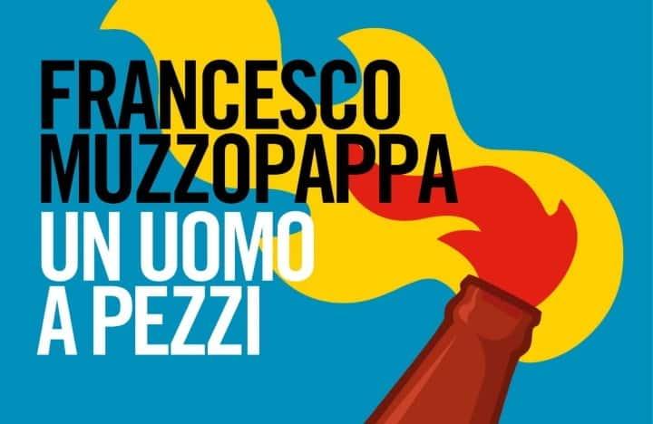 Un uomo a pezzi l'ultima fatica di Francesco Muzzopappa