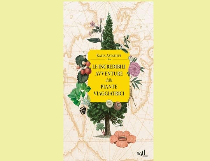 Le incredibili avventure delle piante viaggiatrici di Katia Astafieff