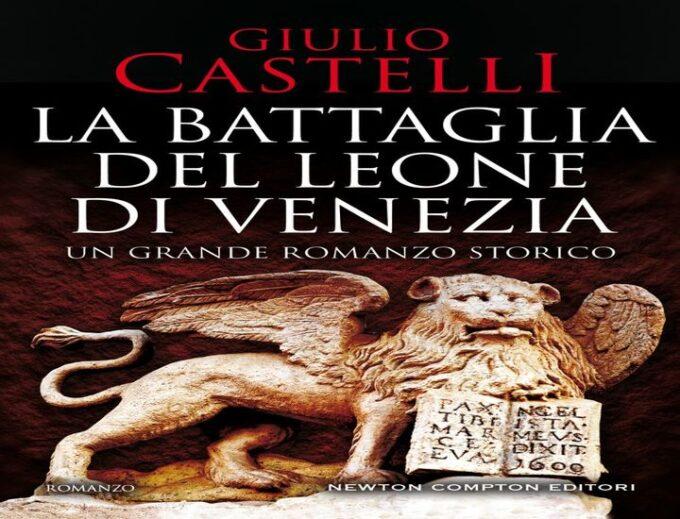 La battaglia del leone di Venezia: il nuovo libro di Giulio Castelli