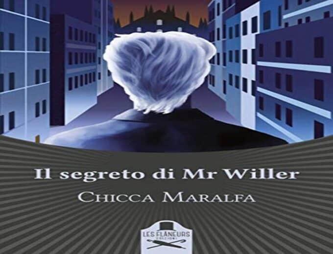 Il segreto di Mr Willer: il nuovo romanzo di Chicca Maralfa