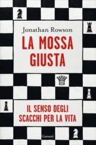 Il saggio di Jonathan Rowson sul senso degli scacchi: La mossa giusta