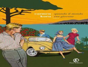 Quando il mondo era giovane: il nuovo libro di Carmen Korn
