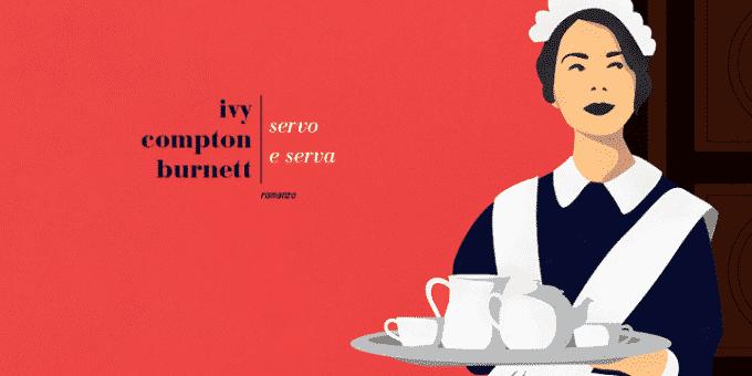 Servo e serva di Ivy Compton Burnett, la nostra recensione